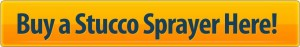 Click here to get your stucco sprayer!